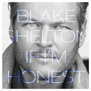 Blake Shelton: If I'm Honest